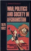 Cover of: War, politics and society in Afghanistan, 1978-1992 | Antonio Giustozzi