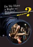 Cover of: Do We Have a Right to Privacy? (What Do You Think?)