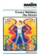Cover of: Casey Webber The Great (Annick Young Novels | Robert Maynard Hutchins