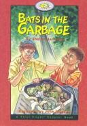 Cover of: Bats in the Garbage (First Flight Books Level Four)