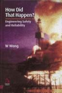 Cover of: HOW DID THAT HAPPEN?--ENGINEERING SAFETY AND RELIABILITY