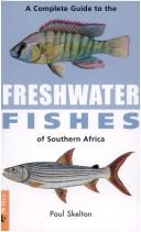 Cover of: A Complete Guide to Freshwater Fishes of Southern Africa