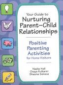 Cover of: Your Guide to Nurturing Parent-Child Relationships | Nadia Saderman Hall