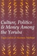 Cover of: Culture, Politics, and Money Among the Yoruba