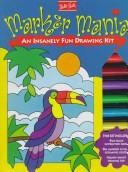 Cover of: Marker Mania: An Insanely Fun Drawing Kit | Walter Thomas Foster