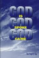 Cover of: God Is, God Spoke, God Came | Ralph E. Cox