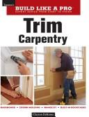 Cover of: Trim Carpentry (Build Like A Pro)