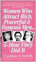 Cover of: Women Who Attract Rich, Powerful & Famous Men...& How They Do It | Cynthia S. Smith