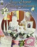Cover of: Easy & Elegant Wedding Accessories