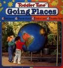 Cover of: Going Places (Learn Today for Tomorrow Toddler Time) | McClanahan Book Company