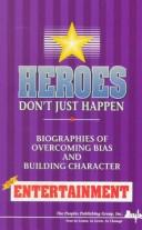 Cover of: Heros Don't Just Happen: Biographies of Overcoming Bias and Building Character in Entertainment (Heroes Don't Just Happen Series)