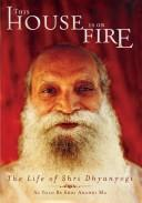 Cover of: This House Is on Fire; Loot All You Can The Life of Shri Dhyanyogi | Shri Anandi Ma and His Disciples