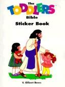 Cover of: The Toddlers Bible Sticker Book (Children) | V. Gilbert Beers