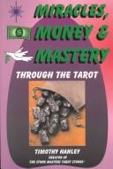 Cover of: Miracles, Money & Mastery Through the Tarot | Timothy Hanley