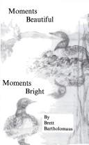Cover of: Moments Beautiful Moments Bright