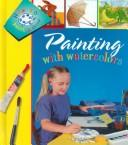 Cover of: Painting With Watercolors (How to Paint and Draw Series) | Paige Henson