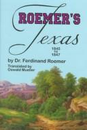 Cover of: Roemer's Texas 1845 to 1847 (With Particular Reference to German Immigration and the Physical Apperance of the Country: Described Through Personal Observation)