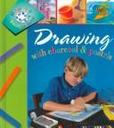 Cover of: Drawing With Charcoal and Pastels (Henson, Paige, How to Paint and Draw.) | Paige Henson