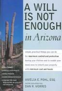 Cover of: A Will Is Not Enough in Arizona