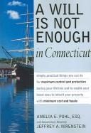 Cover of: A Will Is Not Enough in Connecticut