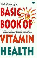 Pol Koenig's Basic Book of Vitamin Health by Pol Koenig, Nicole Marchal