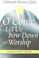 Cover of: O Come, Let Us Bow Down and Worship