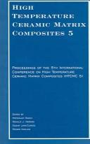 Cover of: High temperature ceramic matrix composites 5 | International Conference on High-Temperature Ceramic-Matrix Composites (5th 2004 Seattle, Wash.)