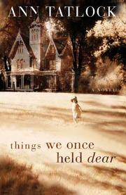 Cover of: Things We Once Held Dear (Tatlock, Ann)