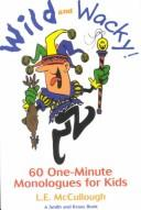 Cover of: Wild and Wacky 60 One-Minute Monologues for Kids: 60 One-Minute Monologues for Kids (Young Actors Series)