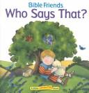 Cover of: Who Says That (Bible Friends Lift the Flap)