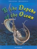 Cover of: To the Depths of the Ocean (Amazing Journeys) | Rod Theodorou