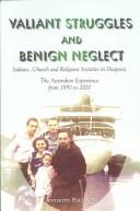 Cover of: Valiant Struggles and Benign Neglect: Italians, Church, and Religious Societies in Diaspora | Anthony Paganoni