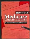 Cover of: How to Bill Medicare for Skilled Nursing Facilities | Lee Heinbaugh
