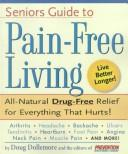 Cover of: Seniors Guide to pain-Free Living. All-Natural Drug-Free Relief for Everything That Hurts