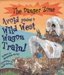 Cover of: Avoid Joining a Wild West Wagon Train! (Danger Zone)