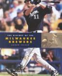 Cover of: The History of the Milwaukee Brewers (Baseball (Mankato, Minn.).)