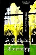 Cover of: A Cathedral Courtship | Kate Douglas Smith Wiggin
