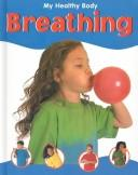Cover of: Breathing (My Healthy Body Ser)