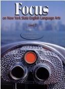 Cover of: Focus on New York State English Language Arts-level D | Stuart Margulies