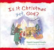 Cover of: Is it Christmas yet, God? | Elspeth Campbell Murphy