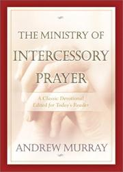 Cover of: The ministry of intercessory prayer | Andrew Murray