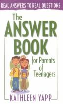 Cover of: The Answer Book for Parents of Teenagers (Real Answers to Real Questions) | Kathleen Yapp
