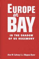 Europe at Bay by Alan W. Cafruny, J. Magnus Ryner