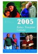 Cover of: 2005 Kidney Transplant Calendar | International Medical Publishing