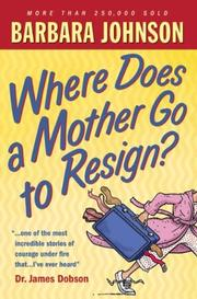 Cover of: Where Does a Mother Go to Resign | Barbara Johnson
