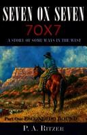 Cover of: Seven Ox Seven: A Story of Some Ways in the West | P. A. Ritzer