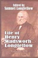 Cover of: Life of Henry Wadsworth Longfellow, Volume III