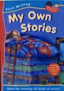 Cover of: My own stories: ideas for creating all kinds of stories.