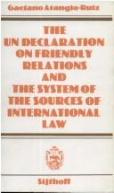 Cover of: Undeclaration on Friendly Relations and the System of the Sources of International Law. Reprint of the Recueil Des Cours, Vol 137, II | Gaetano Arangio-Ruiz