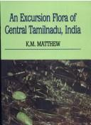 Cover of: An Excursion Flora of Central Tamilnadu, India | K. M. Matthew